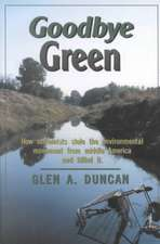 Goodbye Green: How Extremists Stole the Environmental Movement from Moderate America