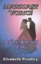 Marriage Works!: Before you say I do