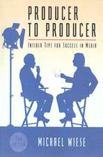 Producer to Producer:  Insider Tips for Success in Media