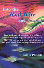 Into the Wild Blue and Beyond:  True Stories of Alien Contact and Military Aviation