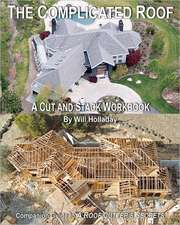 """The Complicated Roof - A Cut and Stack Workbook:  Companion Guide to """"A Roof Cutters Secrets"""""""