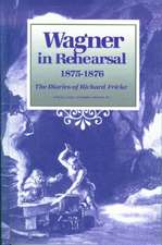 Wagner in Rehearsal 1875–1876 – The Diaries of Richard Fricke