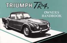 Triumph TR4 Owners Handbook:  MK I and II (Series BN7 and BT7) and MK II and MK III Sports Convertible (Series