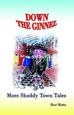 Down the Ginnel:  More Shoddy Town Tales