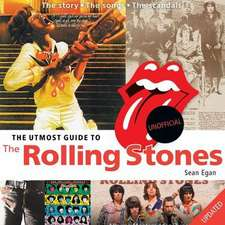 The Utmost Guide to the Rolling Stones:  Updated and Expanded