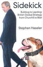 Sidekick. Bulldog to Lapdog:  British Global Strategy from Churchill to Blair