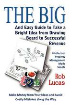 The Big and Easy Guide to Take a Bright Idea from Drawing Board to Successful Revenue