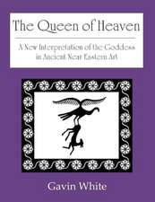 The Queen of Heaven. a New Interpretation of the Goddess in Ancient Near Eastern Art