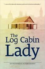 The Log Cabin Lady - An Anonymous Autobiography