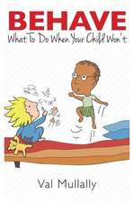 Behave - What to Do When Your Child Won't