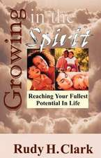 Growing in the Spirit:  Reaching Your Fullest Potential in Life