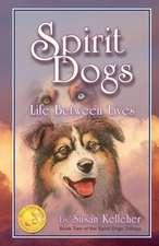 Spirit Dogs:  Life Between Lives