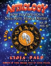 Astrology - How to Find Your Soul-Mate, Stars and Destiny - Leo July 23 - Aug 22