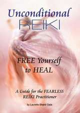 Unconditional Reiki Free Yourself to Heal