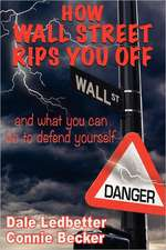 How Wall Street Rips You Off -And What You Can Do to Defend Yourself