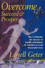 Overcome, Succeed & Prosper: The 5 Attitudes for Success to Enable Individuals or Families to Lead Successful Lives