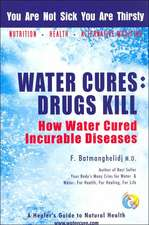 Water Cures:  How Water Cured Incurable Diseases