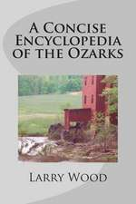 A Concise Encyclopedia of the Ozarks