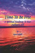 Time to Be Free - A Spiritual Roadmap to Your Authentic Self