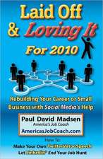 Laid Off & Loving It for 2010:  Rebuilding Your Career or Small Business with Social Media's Help