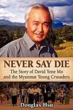 Never Say Die:  The Story of David Yone Mo and the Myanmar Young Crusaders