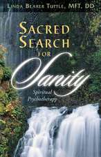 Sacred Search for Sanity; Spiritual Psychotherapy