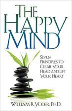 The Happy Mind:  Seven Principles to Clear Your Head and Lift Your Heart