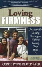 Loving Firmness: Successfully Raising Teenagers Without Losing Your Mind