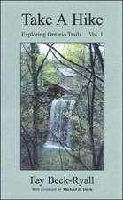 Take a Hike: Exploring Ontario Trails: Volume 1