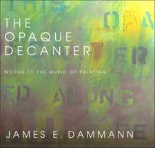 The Opaque Decanter Words to the Music of Painting