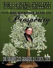 Your Personal Challenge with Die-Hard Wealth and Prosperity:  A Novel. a Story about Jesus Christ and the Days Before He Returned to Heaven-The Days Not Recorded in the Bible. Grow