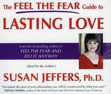 The Feel the Fear Guide to Lasting Love