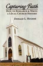 Capturing Faith:  How to Research & Write a Local Church History