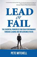 Lead or Fail:  The Essential Principles for Peak Performance Through Leading and Influencing Others