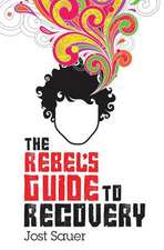 The Rebel's Guide to Recovery