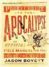 Pocket Guide to the Apocalypse:  The Official Field Manual for the End of the World