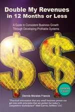 Double My Revenues in 12 Months or Less:  A Guide to Consistent Business Growth Through Developing Profitable Systems