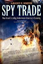 Spy Trade:  How Israel's Lobby Undermines America's Economy