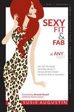 Sexy, Fit & Fab at Any Age!