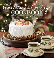 Christmas Cottage Cookbook, Volume 1:  Decorations, Recipes & Gifts for the Holidays
