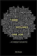 1000 Resumes, One Job.:  A Self-Help Guide to Personal Transformation, Spirituality and Mind/Body/Spirit Holistic Living