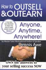 How to Outsell and Outearn, Anyone, Anytime, Anywhere