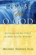 I Praise You, O God