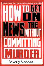 How to Get on the News Without Committing Murder:  Book Three of the Souls of Aredyrah Series