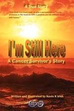 I'm Still Here - A Cancer Survivors Story