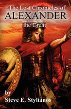 The Lost Chronicles of Alexander the Great Revised Edition