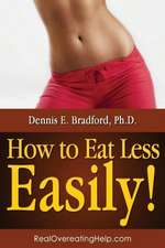 How to Eat Less -- Easily!:  The Natural Weight Loss Plan for Carrying Less Weight for Life