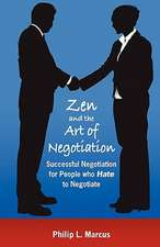 Zen and the Art of Negotiation:  Successful Negotiation for People Who Hate to Negotiate