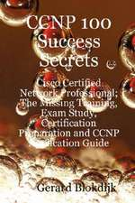 CCNP 100 Success Secrets - Cisco Certified Network Professional; The Missing Training, Exam Study, Certification Preparation and CCNP Application Guid