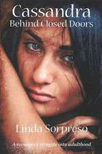 Cassandra Behind Closed Doors: A Teenager's Struggle into Adulthood